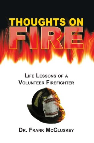 Thoughts on Fire: Life Lessons of a Volunteer Firefighter 9780595757909