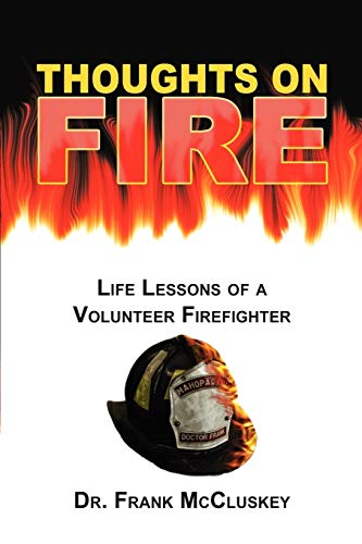 Thoughts on Fire: Life Lessons of a Volunteer Firefighter 9780595297238