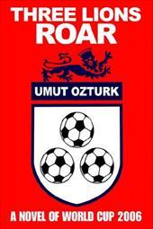 Three Lions Roar: A Novel of World Cup 2006 2180675