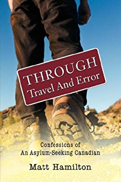 Through Travel and Error: Confessions of an Asylum-Seeking Canadian 9780595456772