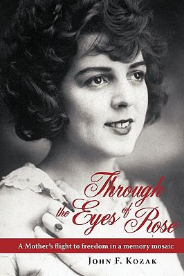 Through the Eyes of Rose: A Mother's Flight to Freedom in a Memory Mosaic 9780595456215