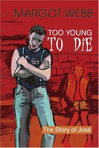 Too Young to Die Too Young to Die: The Story of Jose; The Story of Jose; 9780595287864