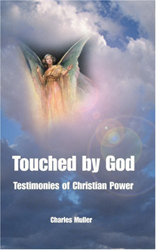 Touched by God: Testimonies of Christian Power 9780595094134