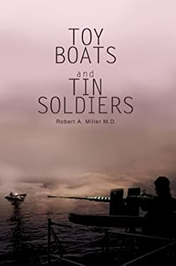 Toy Boats and Tin Soldiers 9780595749430