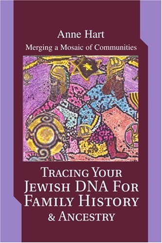 Tracing Your Jewish DNA for Family History & Ancestry: Merging a Mosaic of Communities 9780595281275