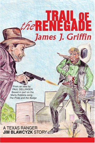 Trail of the Renegade: A Texas Ranger Jim Blawcyzk Story 9780595370641