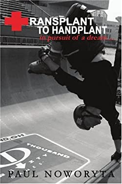 Transplant to Handplant: In Pursuit of a Dream ... 9780595392261