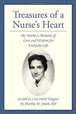 Treasures of a Nurse's Heart: My Mother's Memoirs of Love and Wisdom for Everyday Life 9780595377152