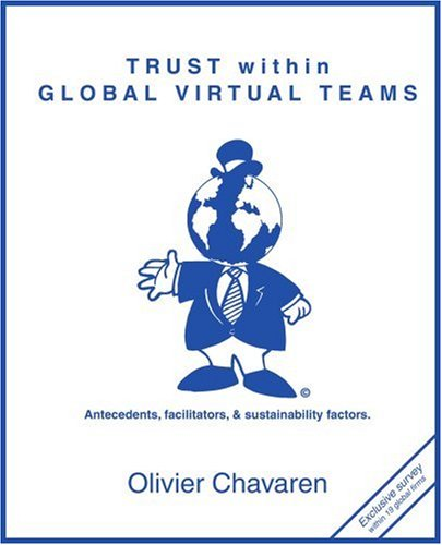 Trust Within Global Virtual Teams: Antecedents, Facilitators, and Sustainability Factors 9780595275779