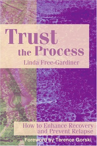 Trust the Process: How to Enhance Recovery and Prevent Relapse 9780595182442