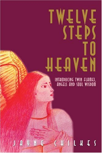 Twelve Steps to Heaven: Introducing: Twin Flames, Angels and Soul Wisdom 9780595186273