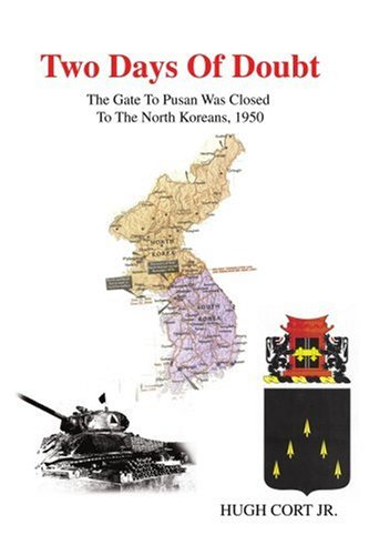 Two Days of Doubt: The Gate to Pusan Was Closed to the North Koreans, 1950 9780595422678