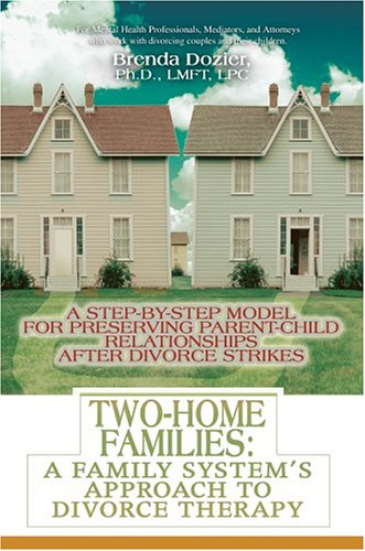 Two-Home Families: A Family System's Approach to Divorce Therapy: A Step-By-Step Model for Preserving Parent-Child Relationships After Di 9780595317257