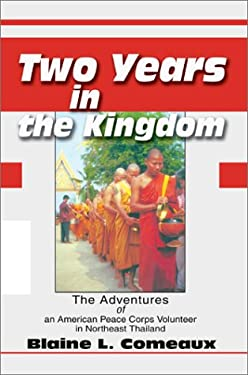 Two Years in the Kingdom: The Adventures of an American Peace Corps Volunteer in Northeast Thailand 9780595654017
