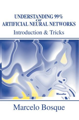 Understanding 99% of Artificial Neural Networks: Introduction & Tricks 9780595749706