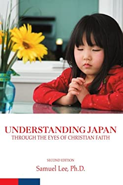 Understanding Japan Through the Eyes of Christian Faith: Second Edition 9780595491063