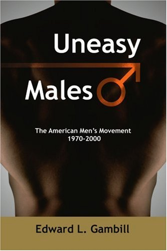 Uneasy Males: The American Men's Movement 1970-2000 9780595373208