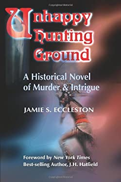 Unhappy Hunting Ground: A Historical Novel of Murder & Intrigue 9780595156658