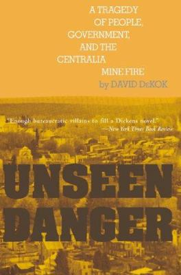 Unseen Danger: A Tragedy of People, Government, and the Centralia Mine Fire 9780595092703