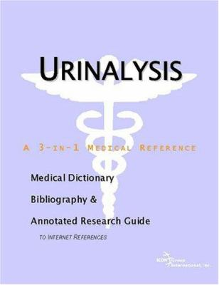 Urinalysis - A Medical Dictionary, Bibliography, and Annotated Research Guide to Internet References 9780597846700