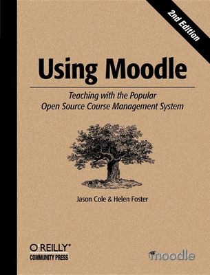 Using Moodle: Teaching with the Popular Open Source Course Management System 9780596529185