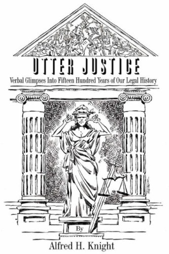 Utter Justice: Verbal Glimpses Into Fifteen Hundred Years of Our Legal History 9780595475568