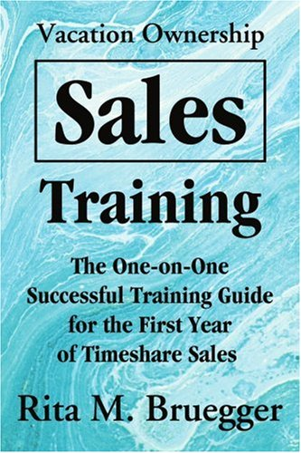 Vacation Ownership Sales Training: The One-On-One Successful Training Guide for the First Year of Timeshare Sales (9780595195435) photo