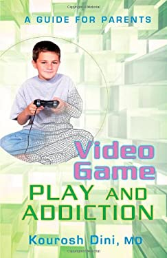 Video Game Play and Addiction: A Guide for Parents 9780595454709
