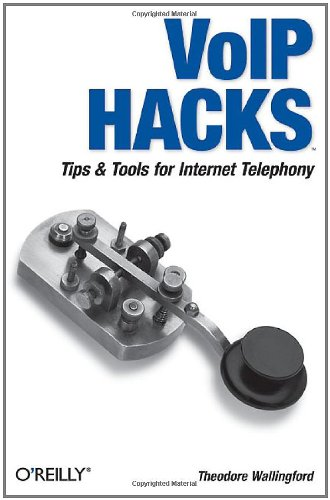 VoIP Hacks: Tips & Tools for Internet Telephony 9780596101336