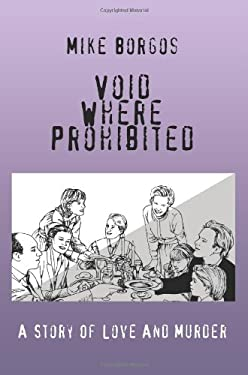 Void Where Prohibited: A Story of Love and Murder 9780595435876