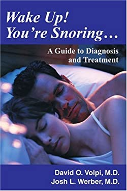 Wake Up! You're Snoring...: A Guide to Diagnosis and Treatment 9780595270316