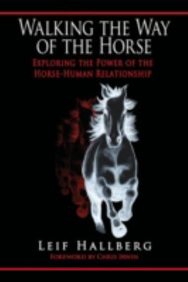Walking the Way of the Horse: Exploring the Power of the Horse-Human Relationship 9780595479085