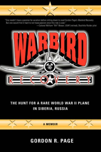 Warbird Recovery: The Hunt for a Rare World War II Plane in Siberia, Russia 9780595864225