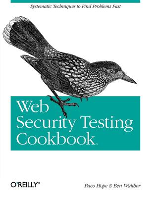 Web Security Testing Cookbook: Systematic Techniques to Find Problems Fast 9780596514839