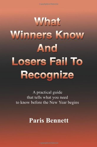 What Winners Know and Losers Fail to Recognize: : A Practical Guide That Tells What You Need to Know Before the New Year Begins 9780595228942