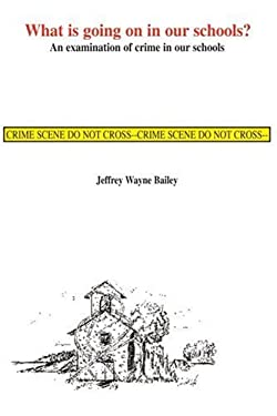 What is Going on in Our Schools?: An Examination of Crime in Our Schools 9780595138142
