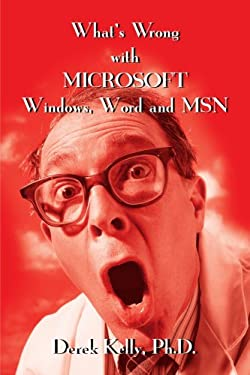 What's Wrong with Microsoft Windows, Word and MSN 9780595201884