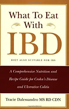 What to Eat with Ibd: A Comprehensive Nutrition and Recipe Guide for Crohn's Disease and Ulcerative Colitis 9780595397495