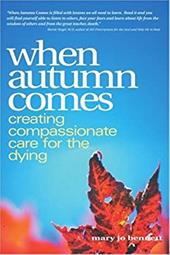 When Autumn Comes: A Hospice Volunteer's Stories of Dying, Healing, and Companionship
