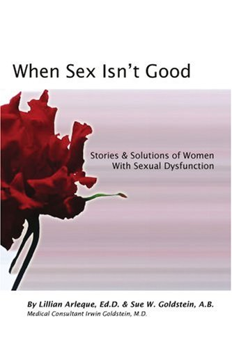When Sex Isn't Good: Stories & Solutions of Women with Sexual Dysfunction 9780595426461