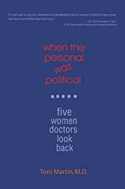 When the Personal Was Political: Five Women Doctors Look Back 9780595487264