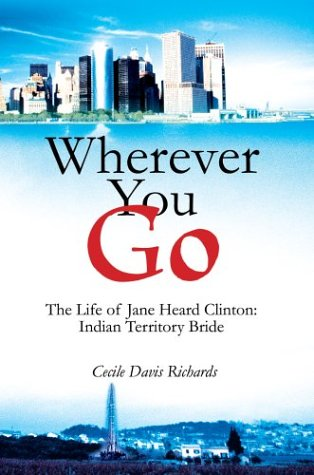 Wherever You Go: The Life of Jane Heard Clinton: Indian Territory Bride 9780595660698