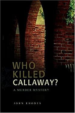 Who Killed Callaway?: A Murder Mystery 9780595682997