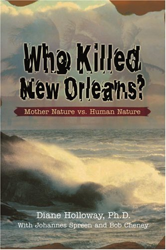 Who Killed New Orleans?: Mother Nature vs. Human Nature 9780595373918