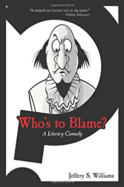 Who's to Blame?: A Literary Comedy 9780595529797