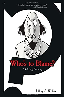 Who's to Blame?: A Literary Comedy 9780595517268