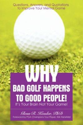 Why Bad Golf Happens to Good People!: It's Your Brain Not Your Game! 9780595443789