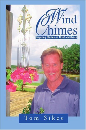 Wind Chimes: Inspiring Stories on Grief and Grace 9780595292486
