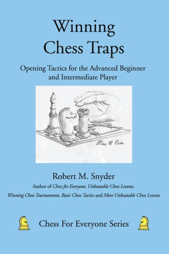 Winning Chess Traps: Opening Tactics for the Advanced Beginner and Intermediate Player 9780595453450