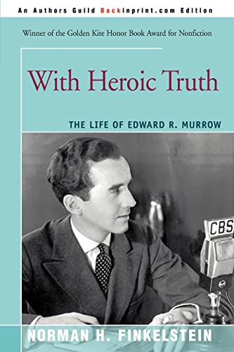With Heroic Truth: The Life of Edward R. Murrow 9780595348060